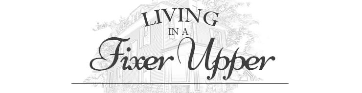 Living in a Fixer Upper
